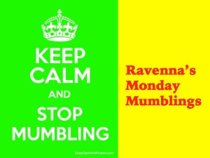 Ravennas Monday Mumblings