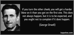 quote-if-you-turn-the-other-cheek-you-will-get-a-harder-blow-on-it-than-you-got-on-the-first-one-this-george-orwell-257223